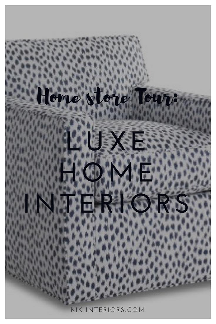 Home Store Tour Luxe Home Interiors Interiorsbykikicom - Luxe home interiors